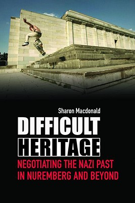 Difficult Heritage By Macdonald, Sharo