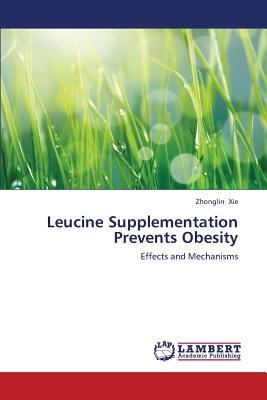 Lap Lambert Academic Publishing Leucine Supplementation Prevents Obesity by Xie Zhonglin [Paperback] at Sears.com